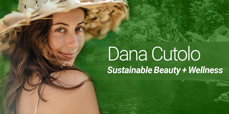 Dana Cutolo: Sustainable Beauty + Wellness