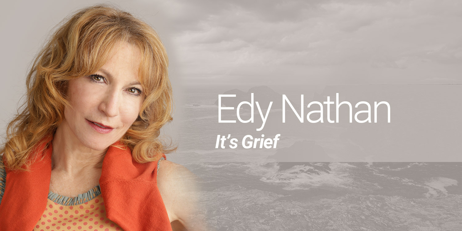 Edy Nathan: It's Grief