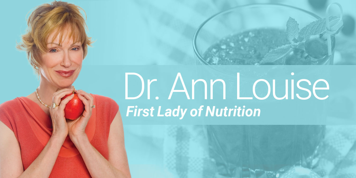 Dr. Ann Louise: First Lady of Nutrition