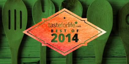 Taste for Life Best of 2014 ~ Recipes